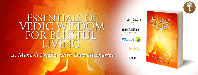 Essentials of Vedic Wisdom for Blissful Living by U. Mahesh Prabhu with Dharali Sharma
