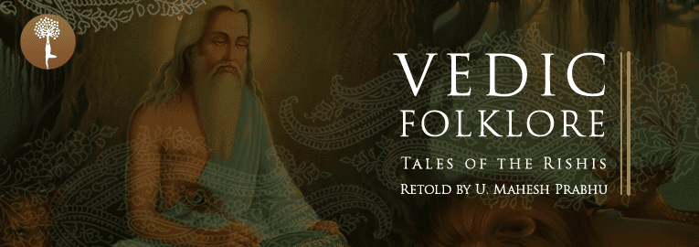 Vedic Folklore: Tales of the Rishis retold by U. Mahesh Prabhu