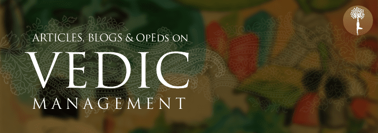 Articles, blogs and OpEds on Vedic Management