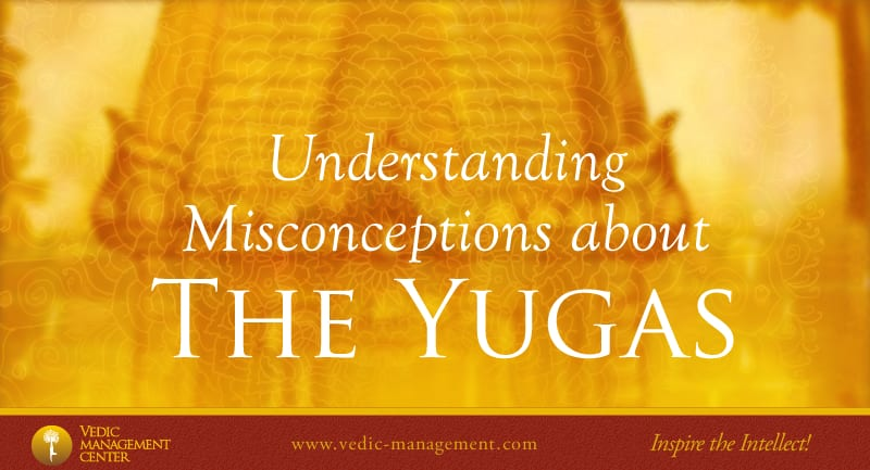 Understanding Misconceptions about The Yugas  – Vedic