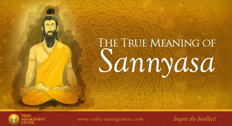 The True Meaning of Sannyasa – Vedic Management Center