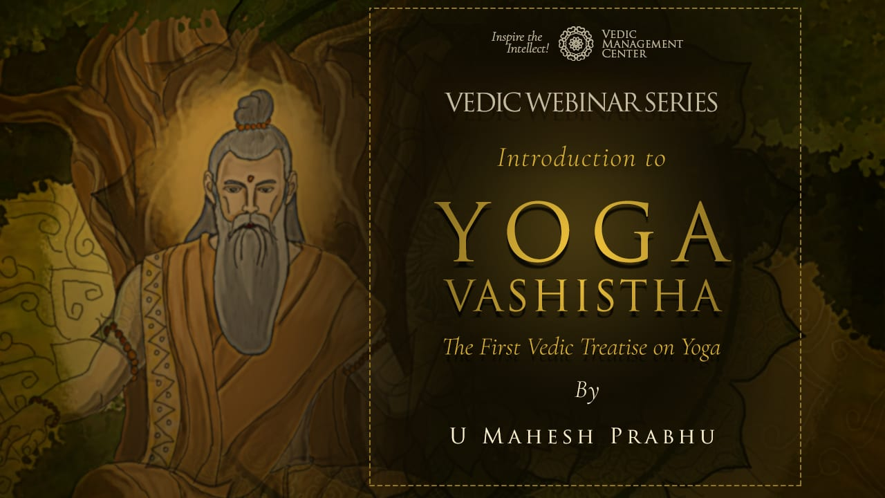 Introduction To Yoga Vashistha Recorded Vedic Webinar By U Mahesh Prabhu Vedic Management Center